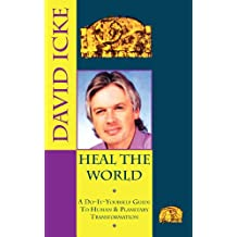 Heal the World: David Icke's Do-It-Yourself Guide to Human & Planetary Transformation: A Do-it-yourself Guide to Personal and Planetary Transformation