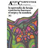 La aprendiz de bruja & Concierto barroco & El arpa y la sombra / The Apprentice Witch & Baroque Concert & The Harp and the Shadow (Obras Completas / Complete Works) (Paperback)(Spanish) - Common