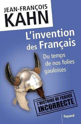 L'invention des Français : Du temps de nos folies gauloises (Documents) par Jean-François Kahn