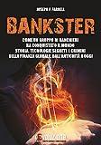 Scarica Libro Bankster Come un gruppo di banchieri ha conquistato il mondo Storia tecnologie segrete e crimini della finanza globale dall antichita a oggi (PDF,EPUB,MOBI) Online Italiano Gratis