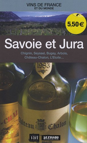 Savoie et Jura : Chignin, Seyssel, Bugey, Arbois, Château Chalon, L'Etoile