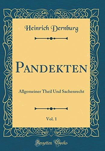 Pandekten, Vol. 1: Allgemeiner Theil Und Sachenrecht (Classic Reprint)