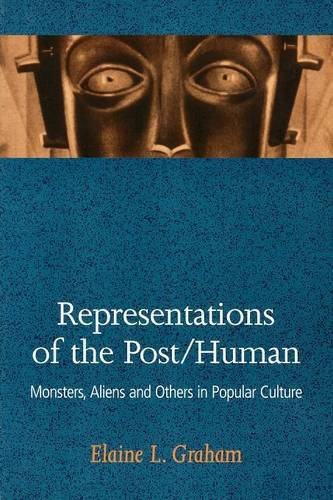 Representations of the Post/Human: Monsters, Aliens and Others in Popular Culture