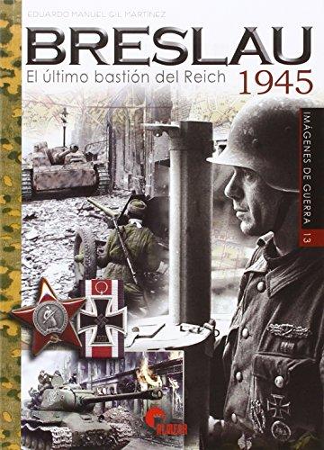 Breslau. El Último Bastión Del Reich 1945 (Imágenes de Guerra)