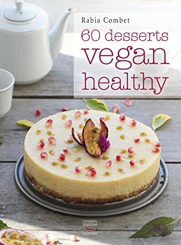 60 desserts Vegan & Healthy par Rabia Combet