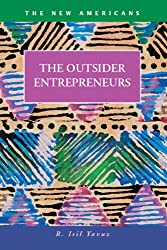 The Outsider Entrepreneurs (The New Americans: Recent Immigration and American Society)
