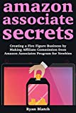 Amazon Associate Secrets: Creating a Five Figure Business by Making Affiliate Commission from Amazon Associates Program for Newbies (English Edition)