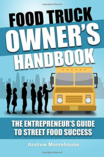 Food Truck Owner's Handbook - The Entrepreneur's Guide to Street Food Success: Volume 1 (The Food Truck Startup)