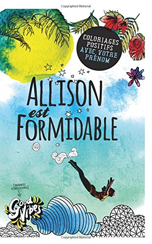 Allison est formidable: Coloriages positifs avec votre prénom par Procrastineur