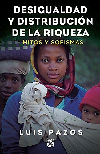 Desigualdad y distribución de la riqueza: Mitos y sofismas por Luis Pazos