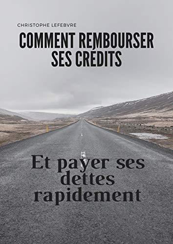 Couverture du livre Comment rembourser ses crédits et payer ses dettes rapidement: Comment réduire ses dettes rapidement