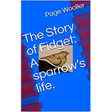 The Story of Fidget: A sparrow's life. (English Edition)