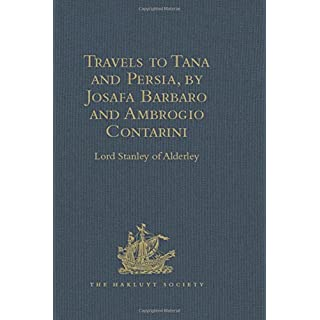 Travels to Tana and Persia, by Josafa Barbaro and Ambrogio Contarini (Hakluyt Society, First Series)