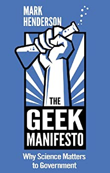 The Geek Manifesto: Why Science Matters to Government (mini ebook) by [Henderson, Mark]