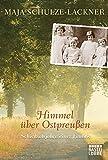 Himmel über Ostpreußen: Schicksalsjahre einer Familie