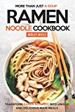 More Than Just a Soup - Ramen Noodle Cookbook: Transform Ramen Noodles into