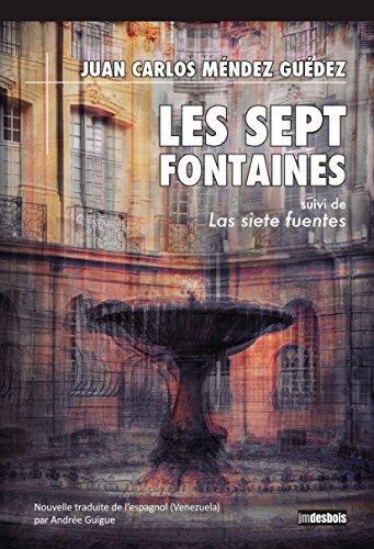 Les Sept Fontaines: suivi de Las siete fuentes (Edition bilingue) por Juan Carlos Méndez Guédez