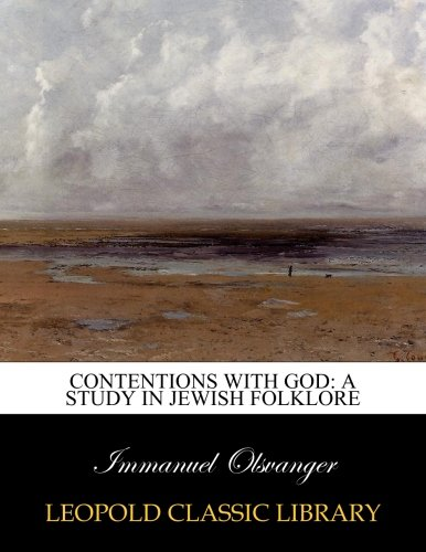 Contentions with God: a study in Jewish folklore por Immanuel Olsvanger