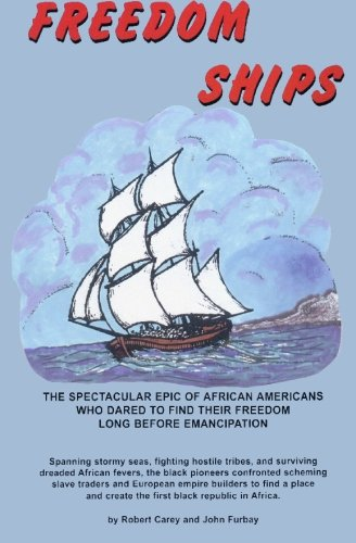 Freedom Ships: The Spectacular Epic of African Americans Who Dared to Find Their Freedom Long Before Emancipation por Robert D. Carey