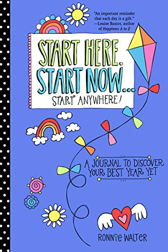 Start Here, Start Now...Start Anywhere: A Fill-in Journal to Discover Your Best Year Yet! (English Edition)