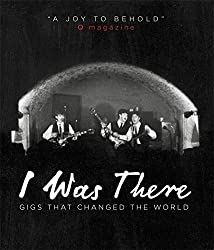 I Was There: Gigs That Changed the World by Mark Paytress (2013-07-17)