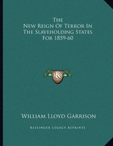 The New Reign of Terror in the Slaveholding States for 1859-60
