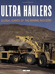 Ultra Haulers: Global Giants of the Mining Industry by Mike Woof (2006-03-24)