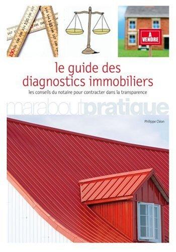 Le Guide des diagnostics immobiliers : Les conseils du notaire pour contracter dans la transparence par Philippe Cléon