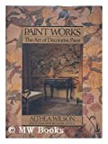 Paint Works: The Art of Decorative Paint by Althea Wilson (1-Sep-1989) Hardcover