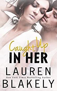 Caught Up in Her (Caught Up in Love) (English Edition) par [Blakely, Lauren]