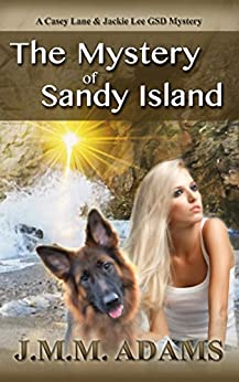 The Mystery of Sandy Island (A Casey Lane and Jackie Lee GSD Mystery Book 2) by [Adams, J.M.M.]