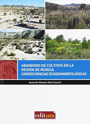 Abandono de Cultivos en la Región de Murcia.: Consecuencias ecogeomorfológicas por Mª ASUNCION ROMERO DIAZ