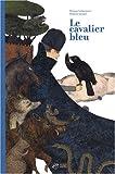 Le cavalier bleu | Lechermeier, Philippe (1968-....). Auteur