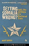 Getting Somalia Wrong?: Faith and War in a Shattered State (African Arguments)