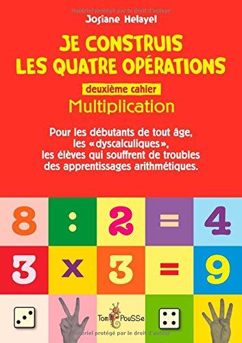 Je Construis les Quatre Opérations. Deuxieme Cahier : Multiplication