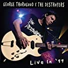 Live In '99 [Reissue] by George Thorogood & The Destroyers