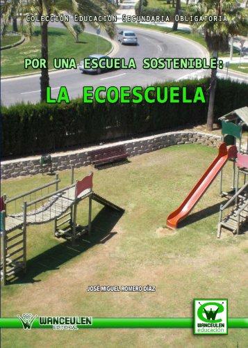 Por Una Escuela Sostenible: La Ecoescuela (Wanceulen educación) por José Miguel Romero Diaz