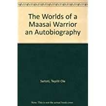 The Worlds of a Maasai Warrior: An Autobiography by Tepilit Ole Saitoti (1985-11-12)
