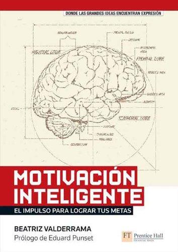Motivación inteligente: El impulso para lograr tus metas por Beatriz Valderrama