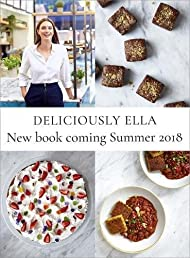 Deliciously Ella: The Cookbook: Plant-based recipes from our kitchen to yours