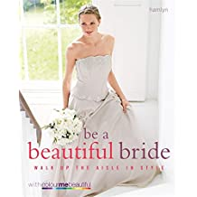 Be a Beautiful Bride: Walk Up the Aisle in Style