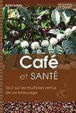 Telecharger Livres Cafe et sante Tout sur les multiples vertus de ce breuvage (PDF,EPUB,MOBI) gratuits en Francaise