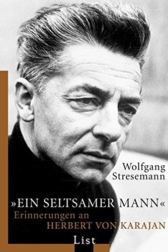 Ein seltsamer Mann: Erinnerungen an Herbert von Karajan