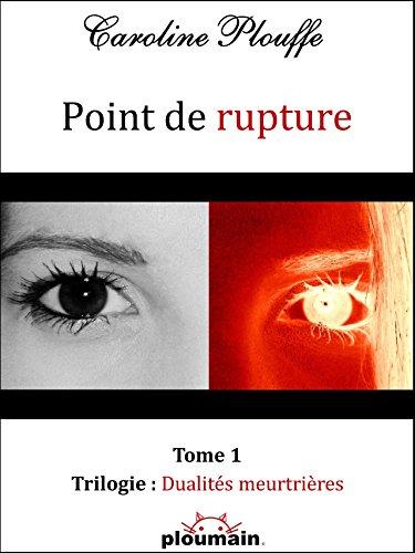 Lire en ligne Point de rupture: Tome 1 - Trilogie : Dualités meurtrières pdf epub