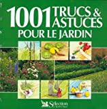 1001 trucs et astuces pour le jardin - Sélection du Reader's Digest - 06/05/2004