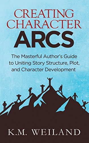 creating-character-arcs-the-masterful-author-s-guide-to-uniting-story-structure-plot-and-character-development-helping-writers-become-authors-book-7-english-edition