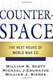 Counterspace: The Next Hours of World War III by William B. Scott (2009-10-13)