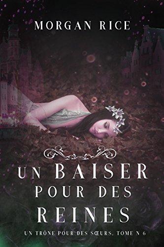 Un Baiser pour des Reines (Un Trône pour des Sœurs : Tome Six) - Morgan Rice (2018) sur Bookys