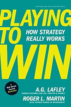 Playing to Win: How Strategy Really Works von [Lafley, A. G., Lafley, A.G., Martin, Roger, Martin, Roger L.]