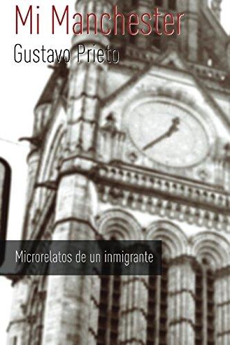 Mi Manchester: Microrelatos de un inmigrante por Gustavo Prieto